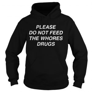 Please do not feed the shirt Hoodie