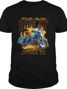 Official Ride it like you stole it shirt