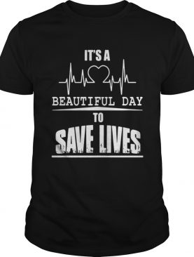 Its a beautiful day to save lives shirt