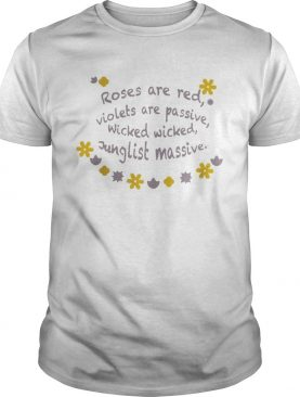 Roses Are Red Violets Are Passive Wicked Wicked Junglist Massive Shirt