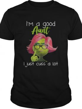 Im a good aunt I just cuss a lot Grinch shirt