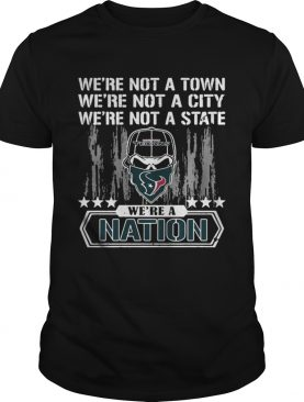 Houston Texans Were not a Town were not a City were not a State shirt