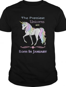 The prettiest unicorns are born in January shirt