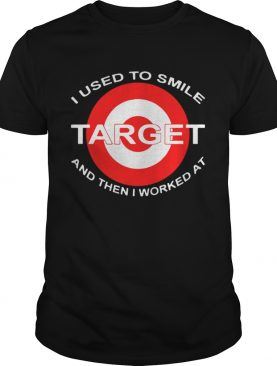 I Used To Smile Target And Then I Worked At Shirt