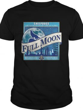 Sheepdogs live for the day wolves come out to prey Full Moon shirt
