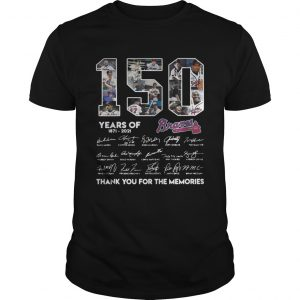 150 Years of Atlanta Braves 18712021 thank you for the memories signatures shirt