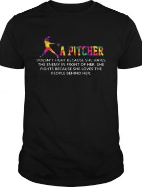 A Pitcher Doesnt Fight Because She Hates The Enemy In Front Of Her Softball Tshirt