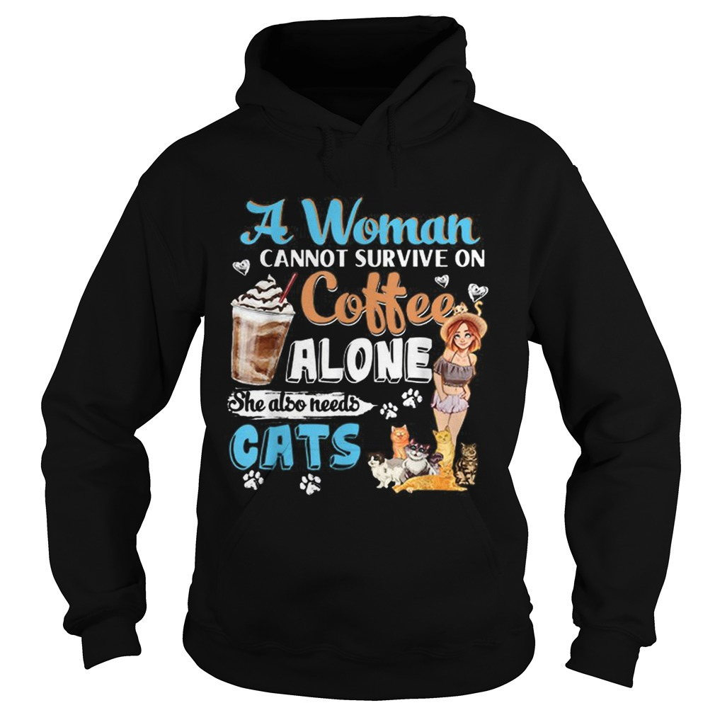 Awesome A Woman Cant Survive On Coffee Alone She Alos Needs Cats Hoodie