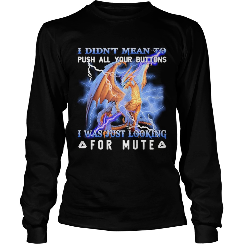 Awesome Dragon i didnt mean to push all your buttons i was just looking LongSleeve