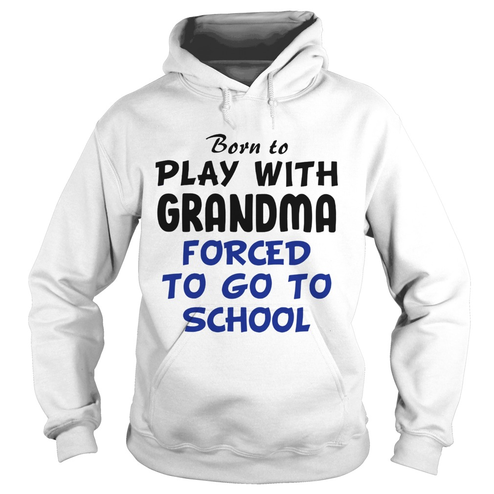 Born to play with Grandpa Forced to go to school Hoodie