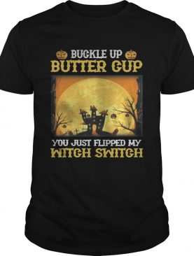 Buckle up butter cup you just flipped my witch switch Halloween shirt