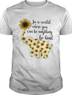 Elephant sunflower in a world where you can be anything be kind