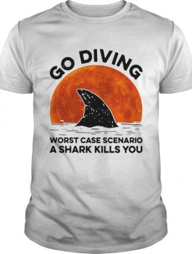 Go diving worst case scenario a Shark kills you sunset shirt