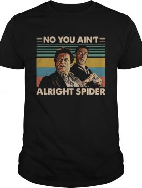 GoodFellas No you aint alright spider vintage shirt