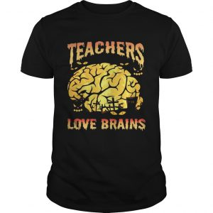 Halloween Teachers Love Brains Teacher Gift TShirt