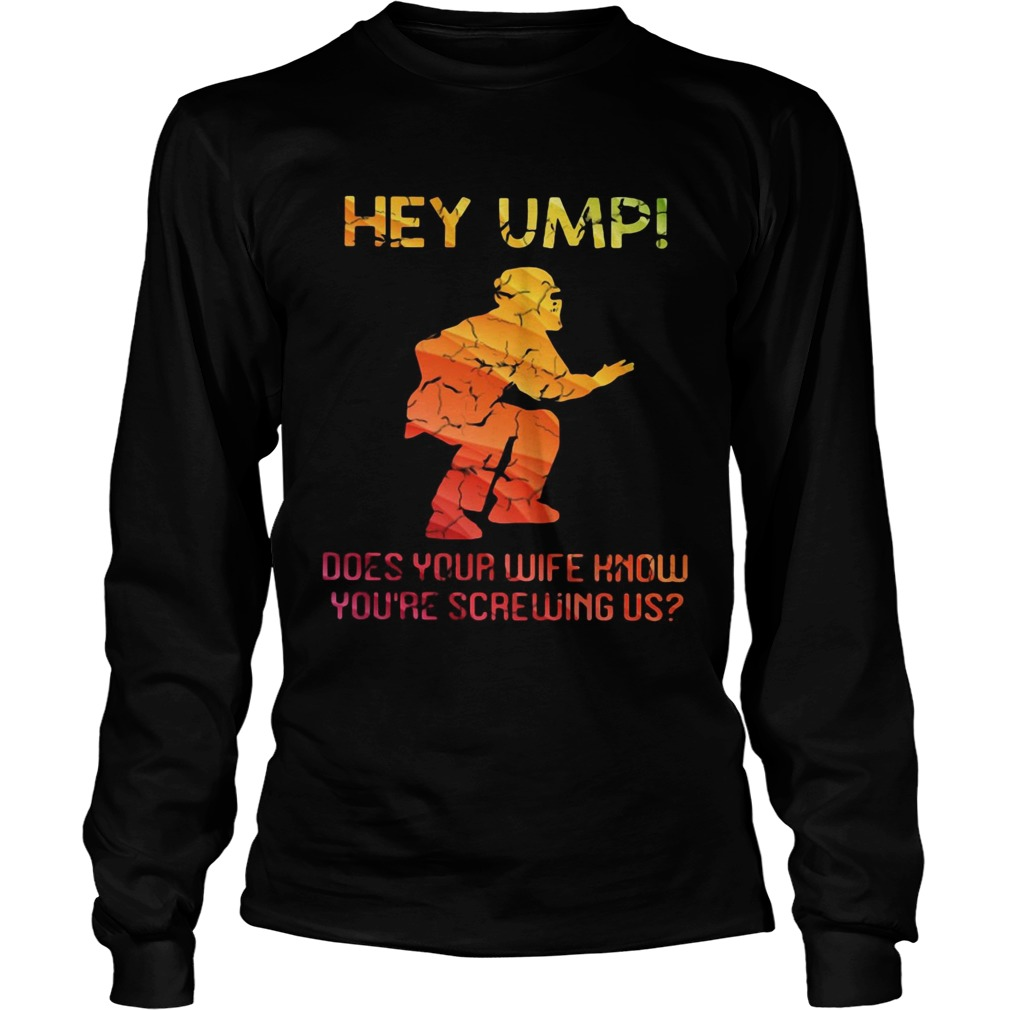 Hey ump does your wife know youre screwing us LongSleeve