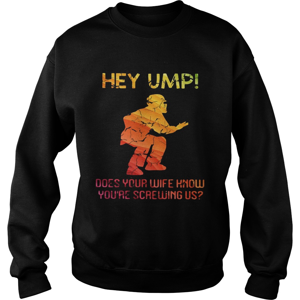 Hey ump does your wife know youre screwing us Sweatshirt