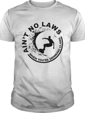 Hot Aint No Laws When Youre Drinking Claws Surfer shirt