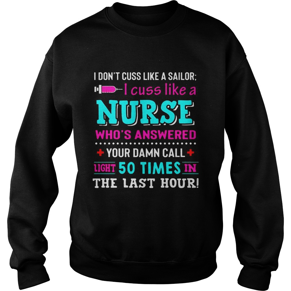 I Dont Cuss Like A Sailor I Cuss Like A Nurse Black T Sweatshirt