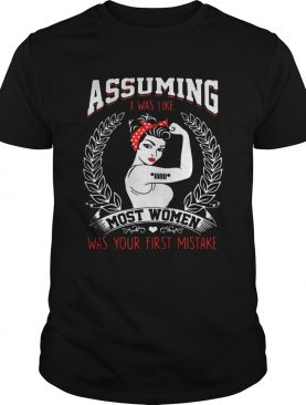 Jeep girl assuming I was like most women was your first mistake shirt