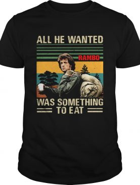 John Rambo All he wanted was something to eat vintage shirt