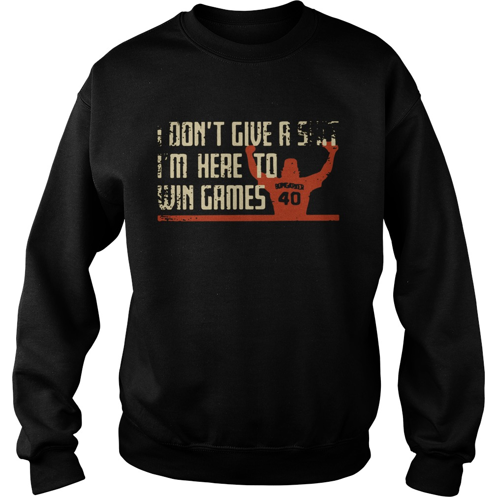Madison Bumgarner I dont give a shit Im here to win games Shirt Sweatshirt