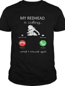 My redhead is calling and I must go shirt
