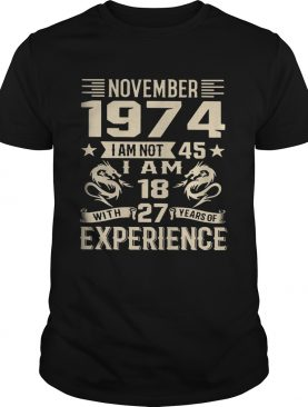 November 1974 I am not 45 I am 18 with 27 years of experience shirt