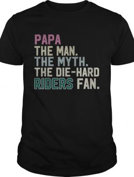 Papa the man the myth the die hard Riders fan shirt