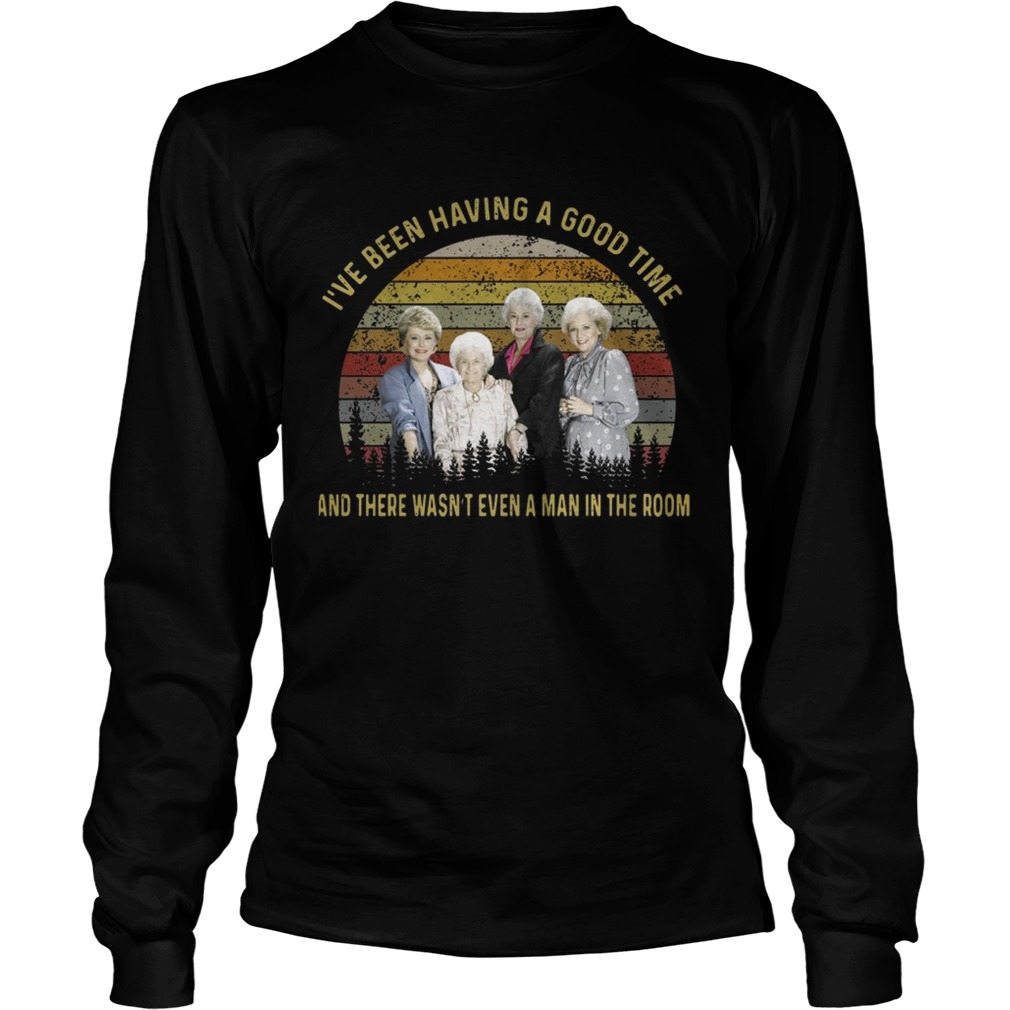 The golden girls Ive been having a good time and there wasnt even a man in the room sunset LongSleeve