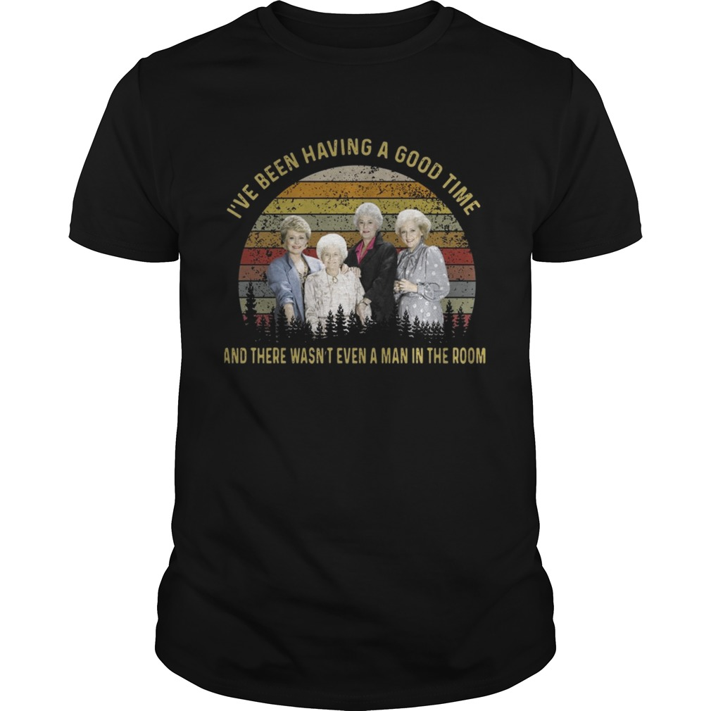 The golden girls Ive been having a good time and there wasnt even a man in the room sunset Unisex