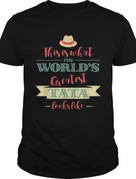 This Is What The Worlds Greatest Tata Looks Like shirt