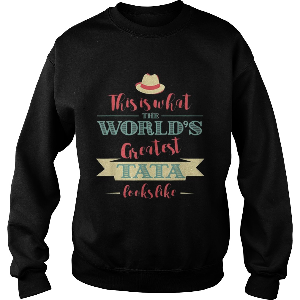 This Is What The Worlds Greatest Tata Looks Like Sweatshirt