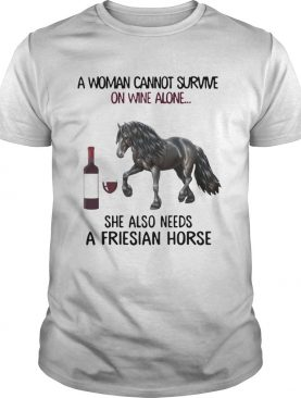 A woman Cannot survive on wine alone she also needs a friesian Horse shirt