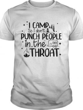 I Camp So I Dont Punch People Funny Camping Sarcasm Shirt