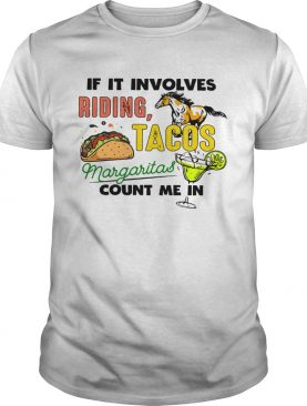 If it involves riding Horse Tacos Margaritas count me in shirt