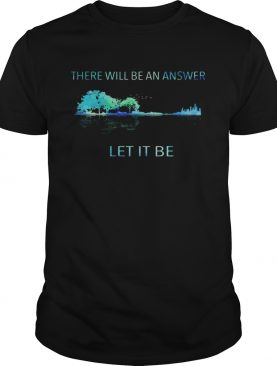 There will be an answer let it be Guitar shirt