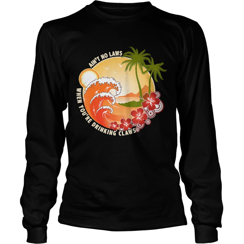 Vintage Aint No Laws When Youre Drinking Claws Shirt LongSleeve