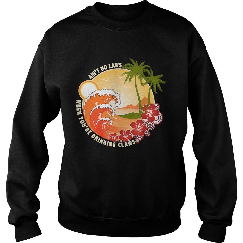 Vintage Aint No Laws When Youre Drinking Claws Shirt Sweatshirt