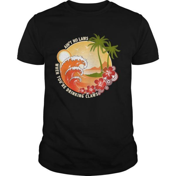 Vintage Aint No Laws When Youre Drinking Claws Shirt