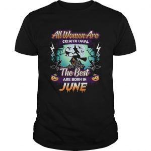 All women are created equal but only the best are born in june TShirt