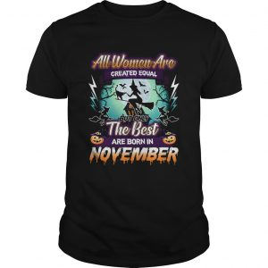 All women are created equal but only the best are born in november TShirt