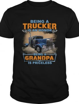 Being A Trucker Is An Honor Being A Grandpa Is Priceless TShirt