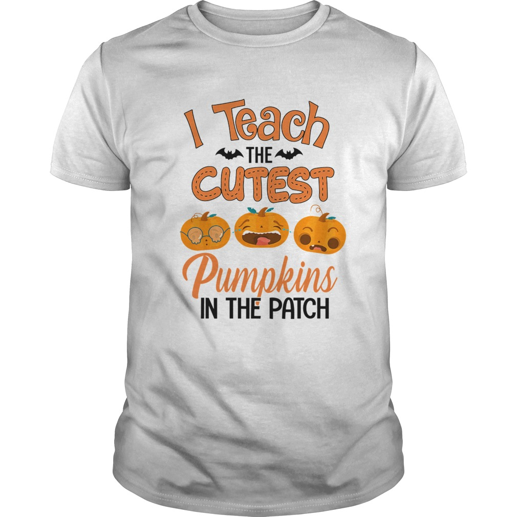Halloween I Teach The Cutest Pumpkins In The Patch TShirt Unisex