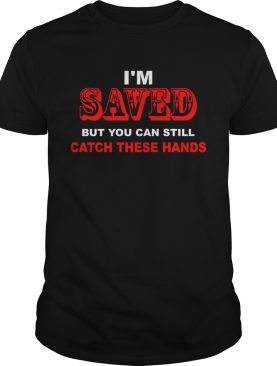 Im saved but you can still catch these hands shirt