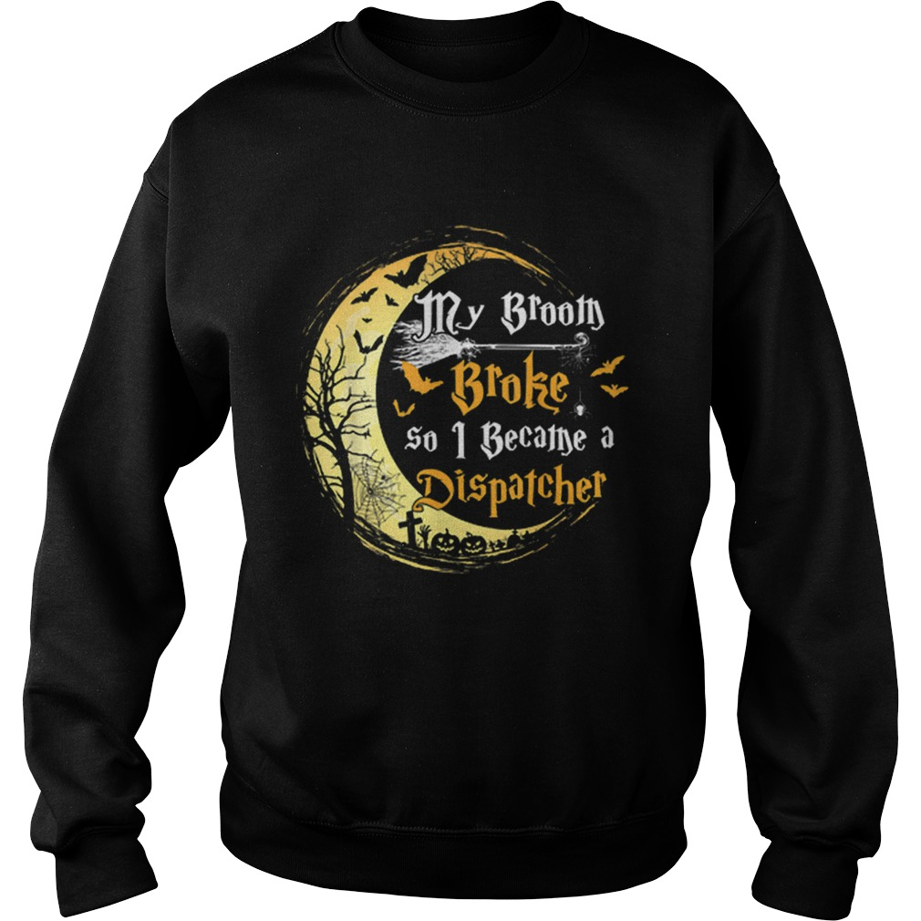 My Broom is broke so I became a Dispatcher Halloween Sweatshirt