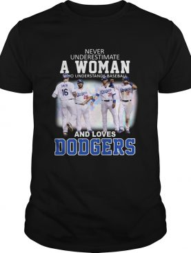 Never underestimate a woman who understands baseball and loves Dodgers shirt