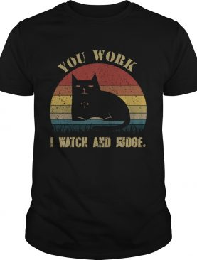 Vintage You Work I Watch And Judge Funny Cat Lover Gift TShirt