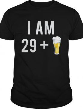 1574185946I Am 29 Plus A Beer 30 Years Old 30th Birthday shirt