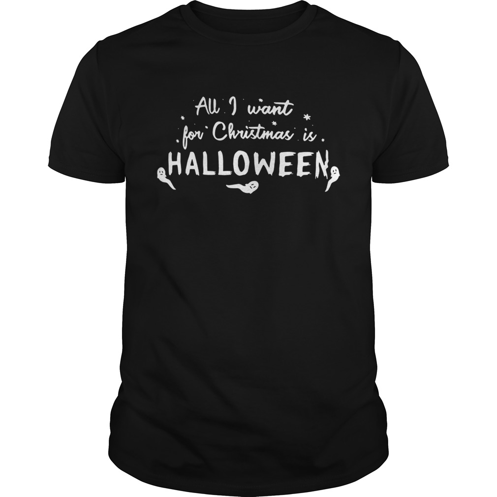 All I want for Christmas Halloween shirt